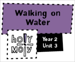 Holy Moly / Digital Lesson / Year 2 / Unit 3 / Walking on Water