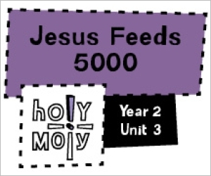 Holy Moly / Digital Lesson / Year 2 / Unit 3 / Jesus Feeds 5000