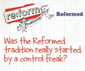 re:form Traditions / Digital Lesson / Reformed / Session 1