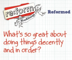 re:form Traditions / Digital Lesson / Reformed / Session 3