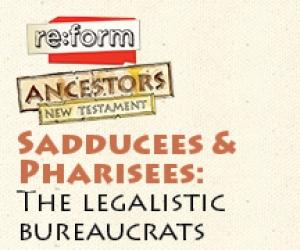 re:form Ancestors / Digital Lesson / New Testament / Sadducees and Pharisees