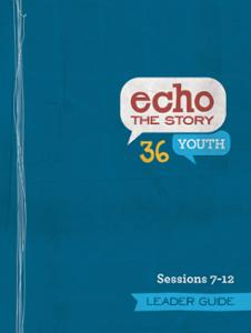 Echo the Story 36 Sessions 7-12 Leader Guide