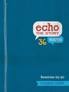 Echo the Story 36 Sessions 25-30 Leader Guide