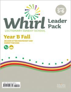Whirl Lectionary / Year B / Fall 2021 / Grades 5-6 / Leader Pack