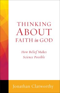 Thinking About Faith in God: How Belief Makes Science Possible