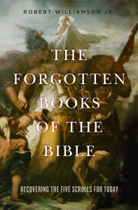 The Forgotten Books of the Bible: Recovering the Five Scrolls for Today