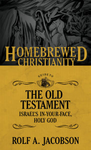 The Homebrewed Christianity Guide to the Old Testament: Israel's In-Your-Face, Holy God