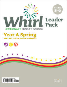 Whirl Lectionary / Year A / Spring 2020 / Grades 5-6 / Leader Pack