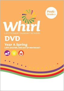 Whirl Lectionary / Year A / Spring 2020 / PreK-Grade 2 / DVD