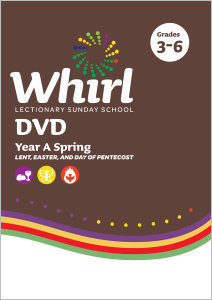 Whirl Lectionary / Year A / Spring 2020 / Grades 3-6 / DVD