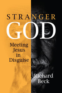 Stranger God: Meeting Jesus in Disguise