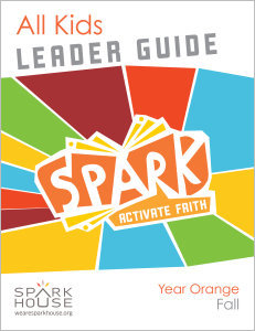 Spark All Kids / Year Orange / Fall / Grades K-5 / Leader Guide