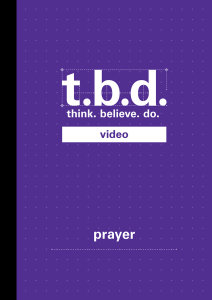 T.B.D.: Think. Believe. Do. / Prayer / Grades 9-11 / DVD