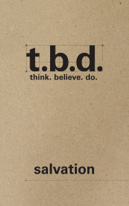 T.B.D.: Think. Believe. Do. / Salvation / Grades 9-12 / Student Journal