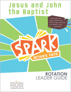 Spark Rotation / Jesus and John the Baptist / Leader Guide