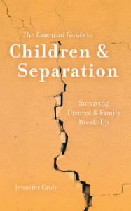 The Essential Guide to Children and Separation: Surviving Divorce & Family Break-Up
