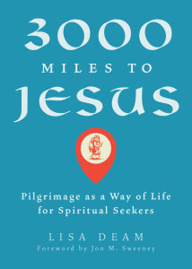 3000 Miles to Jesus: Pilgrimage as a Way of Life for Spiritual Seekers