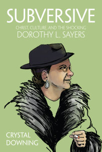 Subversive: Christ, Culture, and the Shocking Dorothy L. Sayers
