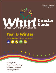 Whirl Lectionary / Year B / Winter 2020-2021 / Director Guide
