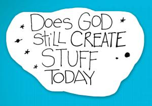 re:form Digital Lesson | Does God still create stuff today?