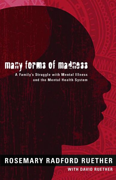 Many Forms of Madness: A Family's Struggle with Mental Illness and the Mental Health System