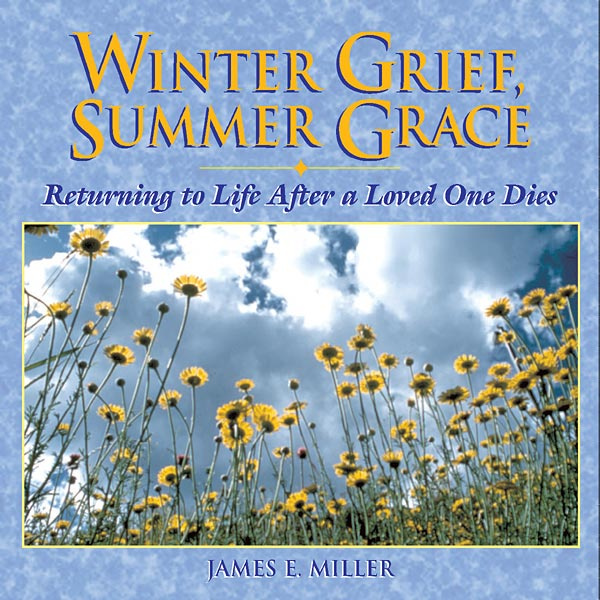 Winter Grief, Summer Grace: Returning to Life after a Loved One Dies
