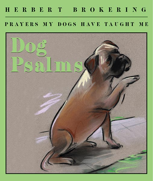 Dog Psalms: Prayers My Dogs Have Taught Me