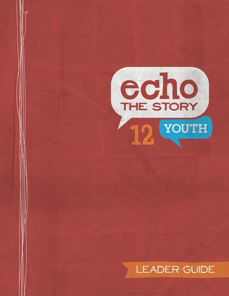Echo the Story 12 / Youth Leader Guide