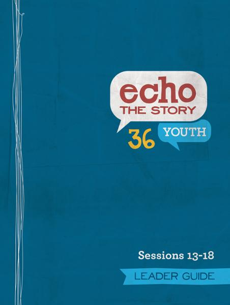 Echo the Story 36 / Sessions 13-18 / Leader Guide