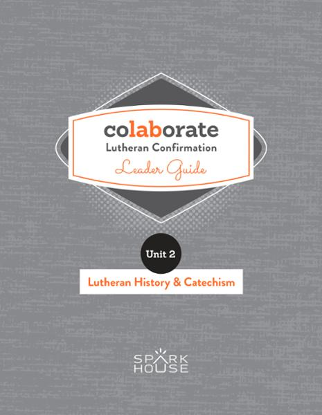 Colaborate: Lutheran Confirmation / Leader Guide / Lutheran History and Catechism