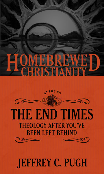 The Homebrewed Christianity Guide to the End Times: Theology after You've Been Left Behind