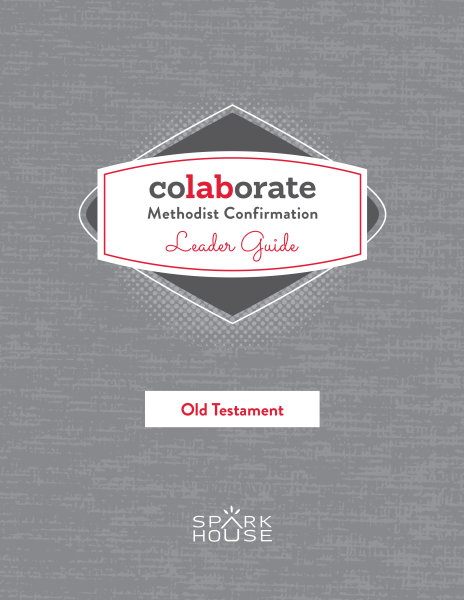 Colaborate: Methodist Confirmation Leader Guide: Old Testament