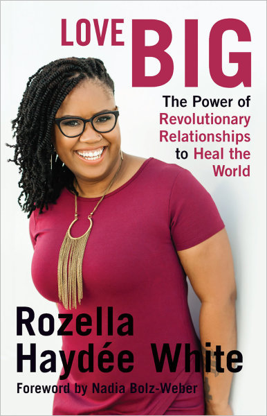 Love Big: The Power of Revolutionary Relationships to Heal the World