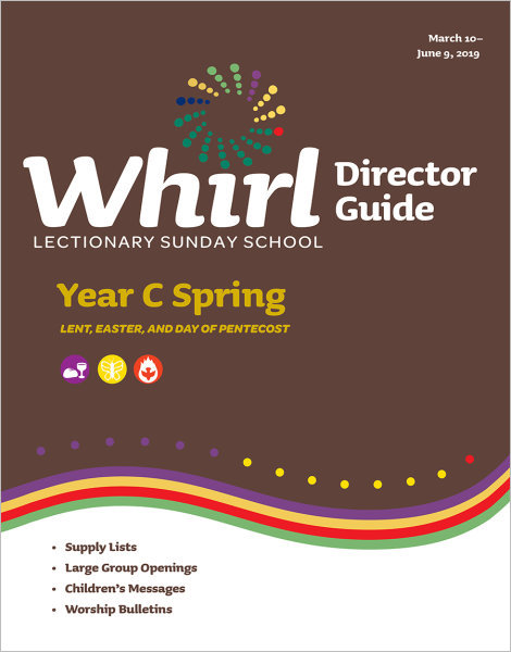 Whirl Lectionary / Year C / Spring 2019 / Director Guide