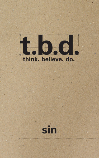 T.B.D.: Think. Believe. Do. / Sin / Grades 9-11 / Student Journal