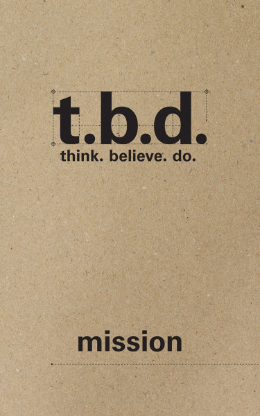 T.B.D.: Think. Believe. Do. / Mission / Grades 9-11 / Student Journal