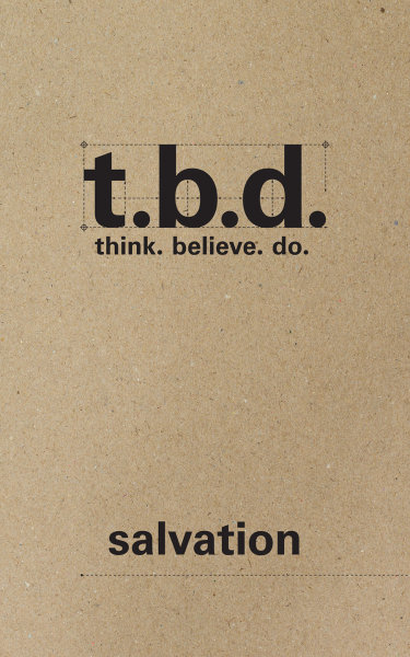 T.B.D.: Think. Believe. Do. / Salvation / Grades 9-11 / Student Journal