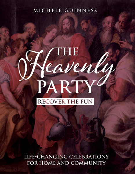 The Heavenly Party: Recover the Fun, Life-Changing Celebrations for Home and Community