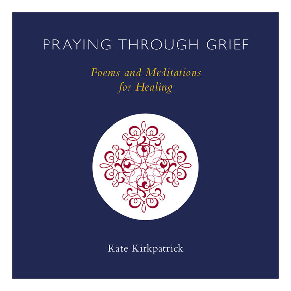Praying through Grief: Poems and Meditations for Healing