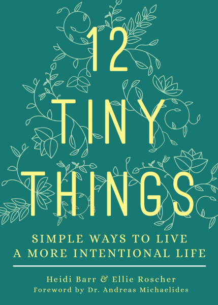12 Tiny Things: Simple Ways to Live a More Intentional Life