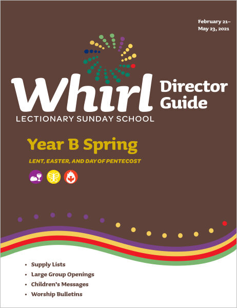 Whirl Lectionary / Year B / Spring 2021 / Director Guide