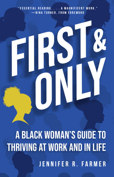 First and Only: A Black Woman's Guide to Thriving at Work and in Life