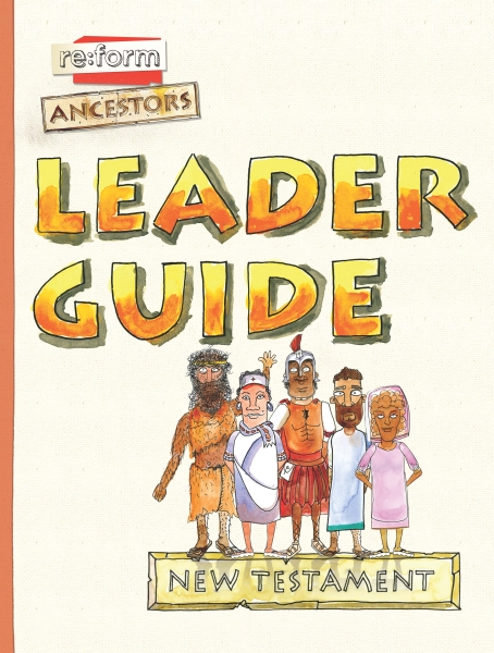 re:form Ancestors / New Testament / Leader Guide